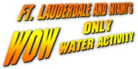 Fort Lauderfale and Miami's Only WOW Water Activity